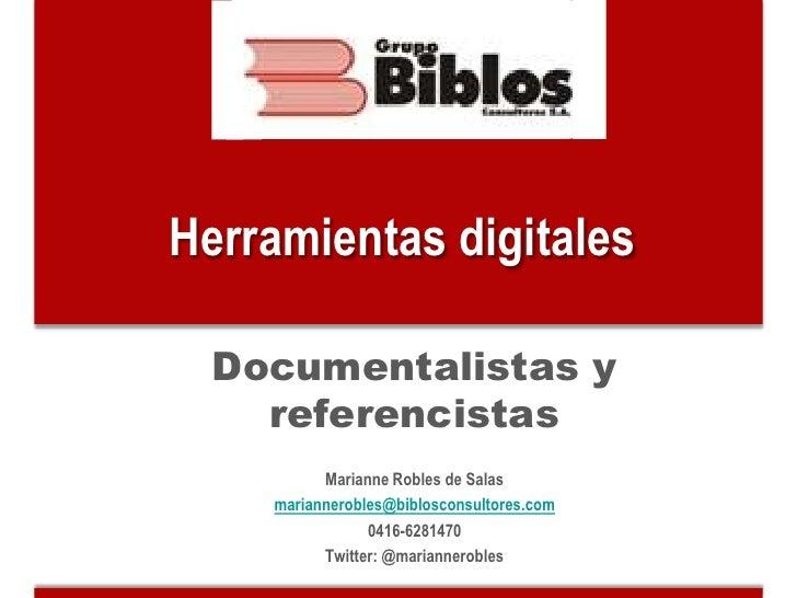 Herramientas digitales  Documentalistas y    referencistas          Marianne Robles de Salas    mariannerobles@biblosconsu...