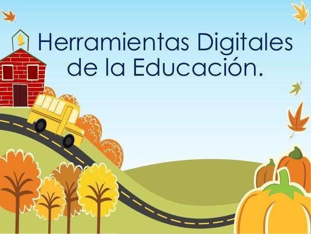 Herramientas Digitales  de la Educación.
