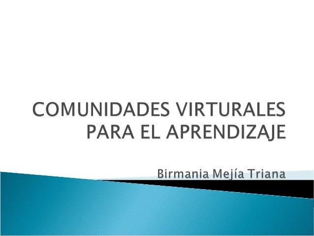 Las comunidades virtuales son unos espacios de interacción que gracias a la Internet permite compartir datos, realizar de ...