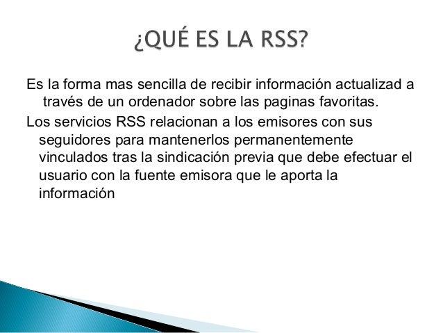 Existen diversas modalidades de sindicación con sus correspondientes lectores RSS o servicios para leer blogs por suscripc...