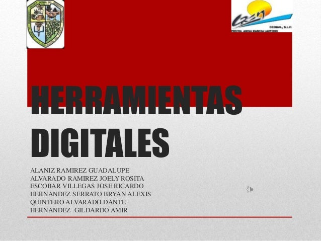 HERRAMIENTAS  DIGITALES  ALANIZ RAMIREZ GUADALUPE  ALVARADO RAMIREZ JOELY ROSITA  ESCOBAR VILLEGAS JOSE RICARDO  HERNANDEZ...