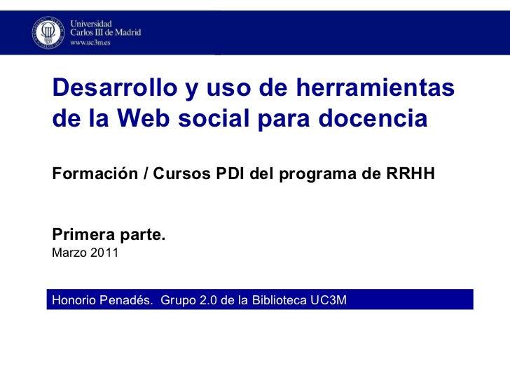 Honorio Penadés.  Grupo 2.0 de la Biblioteca UC3M Desarrollo y uso de herramientas de la Web social para docencia Formació...