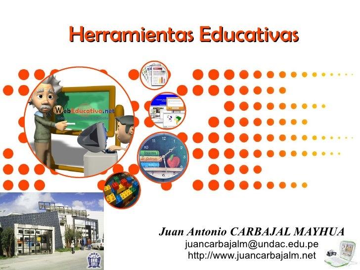 Herramientas Educativas Juan Antonio CARBAJAL MAYHUA [email_address] http://www.juancarbajalm.net