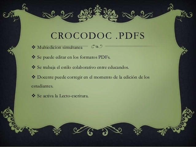 CROCODOC .PDFS  Multiedicion simultanea  Se puede editar en los formatos PDFs.  Se trabaja el estilo colaborativo entre...