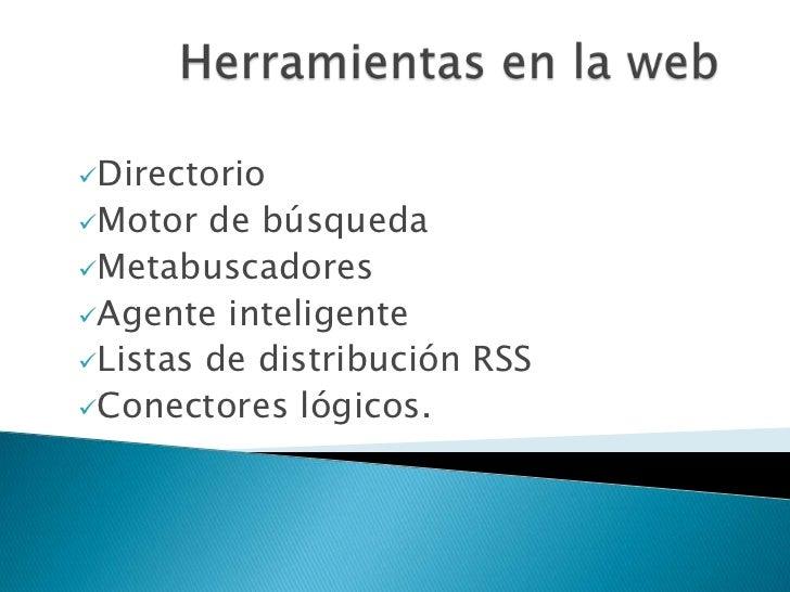 DirectorioMotor  de búsquedaMetabuscadoresAgente inteligenteListas de distribución RSSConectores lógicos.