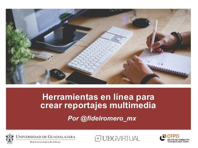 Herramientas en línea para crear reportajes multimedia Por @fidelromero_mx