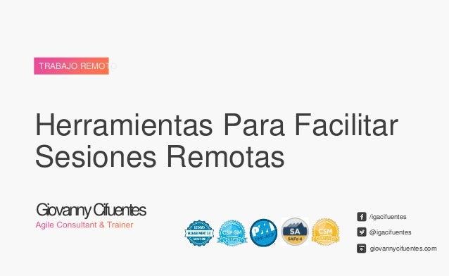 Herramientas Para Facilitar Sesiones Remotas GiovannyCifuentes TRABAJO REMOTO @igacifuentes /igacifuentes giovannycifuente...