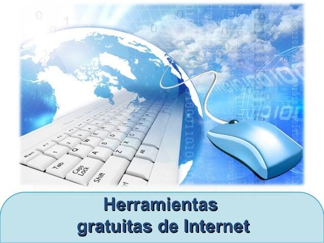 HerramientasHerramientasgratuitas de Internetgratuitas de Internet