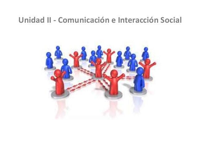 Unidad II - Comunicación e Interacción Social  Slide 2