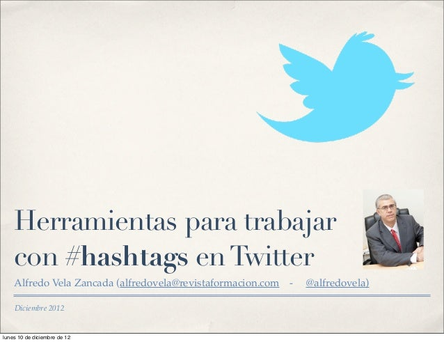 Herramientas para trabajar    con #hashtags en Twitter    Alfredo Vela Zancada (alfredovela@revistaformacion.com   -   @al...