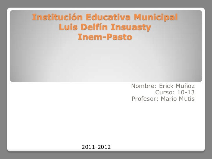 Institución Educativa Municipal      Luis Delfín Insuasty          Inem-Pasto                      Nombre: Erick Muñoz    ...
