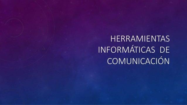 HERRAMIENTAS INFORMÁTICAS DE COMUNICACIÓN