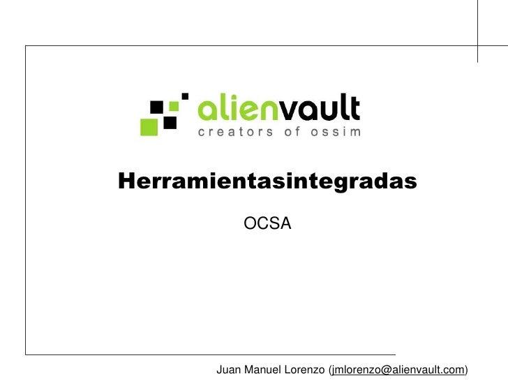 Herramientasintegradas<br />OCSA<br />Juan Manuel Lorenzo (jmlorenzo@alienvault.com)<br />