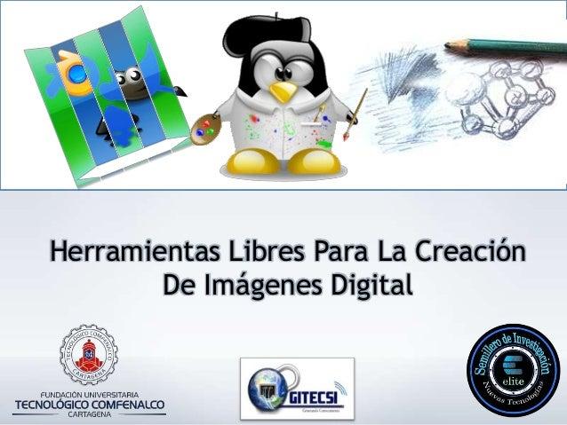 Herramientas Libres Para La Creación        De Imágenes Digital