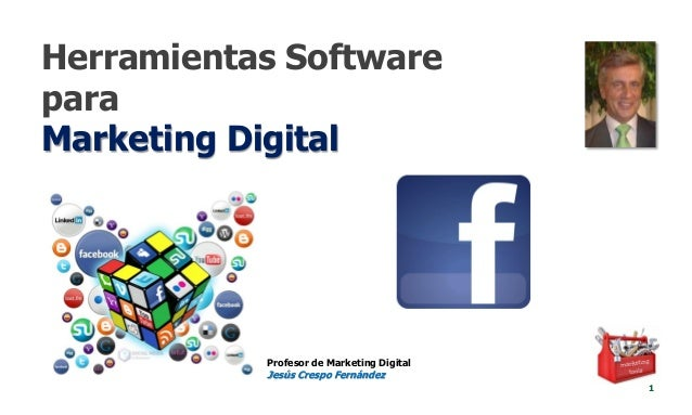 Herramientas Software para Marketing Digital 1 Profesor de Marketing Digital Jesús Crespo Fernández