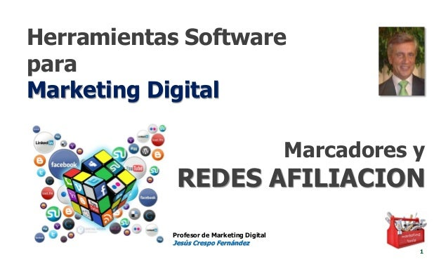 Herramientas Software para Marketing Digital 1 Profesor de Marketing Digital Jesús Crespo Fernández Marcadores y REDES AFI...