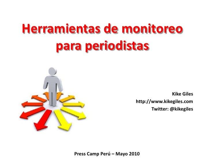 Herramientas de monitoreo para periodistas<br />Kike Giles<br />http://www.kikegiles.com<br />Twitter: @kikegiles<br />Pre...