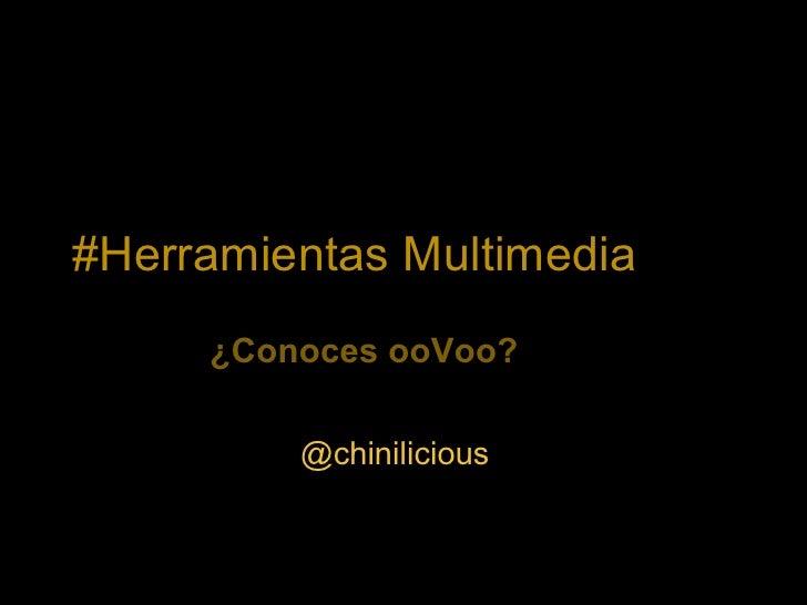 #Herramientas Multimedia      ¿Conoces ooVoo?           @chinilicious