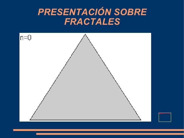 PRESENTACIÓN SOBRE FRACTALES