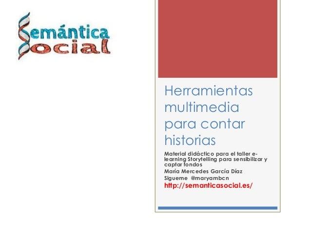 Herramientas multimedia para contar historias Material didáctico para el taller elearning Storytelling para sensibilizar y...
