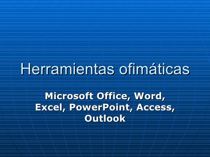 Microsoft Office, Word, Excel, PowerPoint, Access, Outlook Herramientas ofimáticas