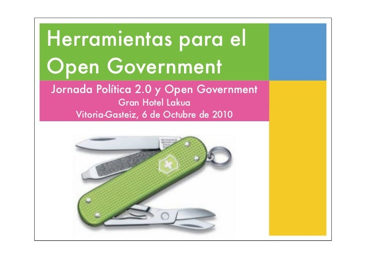 Herramientas para el Open Government Jornada Política 2.0 y Open Government               Gran Hotel Lakua     Vitoria-Gas...