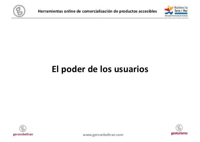 Herramientas online de comercialización de productos accesibles            El poder de los usuario...