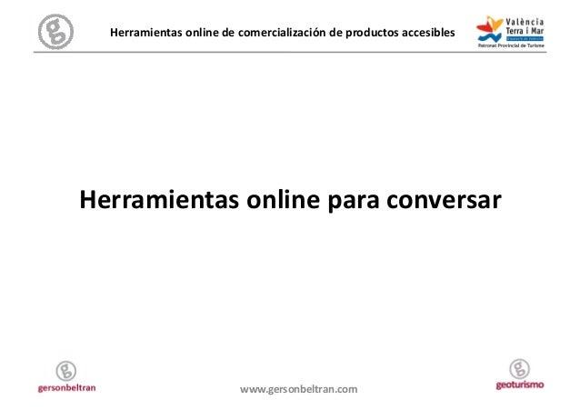 Herramientas online de comercialización de productos accesibles  Herramientas online para conversar...