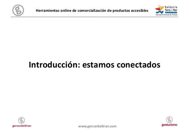 Herramientas online de comercialización de productos accesibles  Introducción: estamos conectados   ...