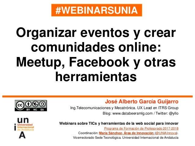 #WEBINARSUNIA José Alberto García Guijarro Ing.Telecomunicaciones y Mecatrónica. UX Lead en ITRS Group Blog: www.databeers...