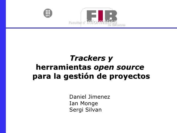 Trackers y herramientas  open source   para la gestión de proyectos Daniel Jimenez Ian Monge Sergi Silvan