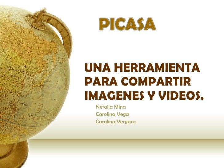 UNA HERRAMIENTA PARA COMPARTIR IMAGENES Y VIDEOS. Nefalia Mina Carolina Vega  Carolina Vergara