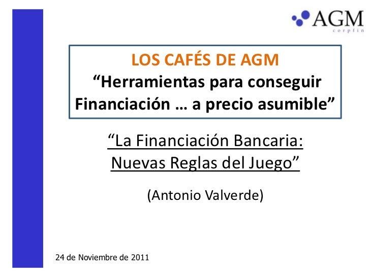 """LOS CAFÉS DE AGM      """"Herramientas para conseguir    Financiación … a precio asumible""""            """"La Financiación Bancar..."""