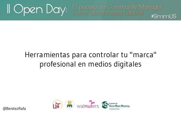 "Herramientas para controlar tu ""marca""               profesional en medios digitales@BenitezRafa"
