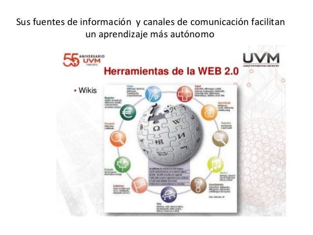 Sus fuentes de información y canales de comunicación facilitan un aprendizaje más autónomo