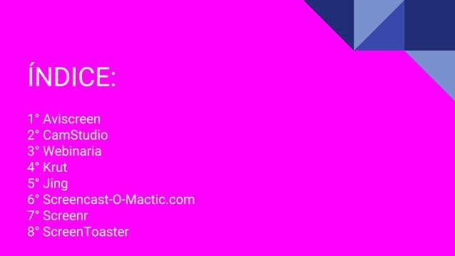 ÍNDICE: 1° Aviscreen 2° CamStudio 3° Webinaria 4° Krut 5° Jing 6° Screencast-O-Mactic.com 7° Screenr 8° ScreenToaster