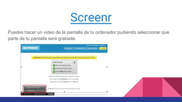 Screenr Puedes hacer un video de la pantalla de tu ordenador pudiendo seleccionar que parte de tu pantalla será grabada.