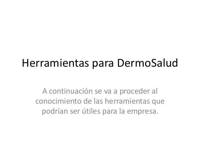 Herramientas para DermoSalud A continuación se va a proceder al conocimiento de las herramientas que podrían ser útiles pa...