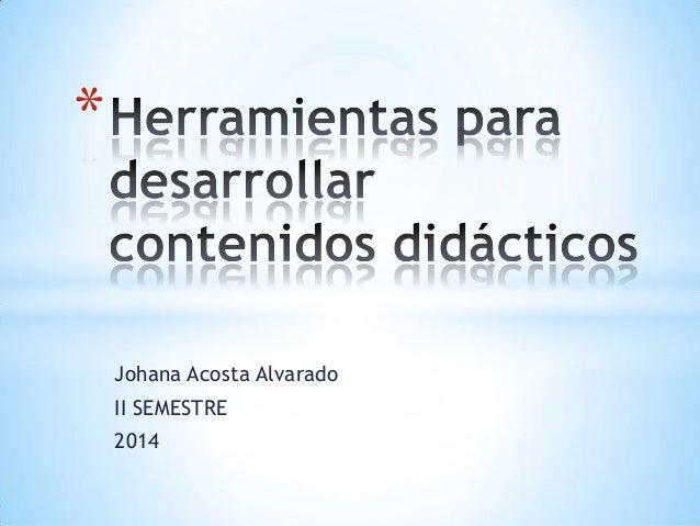 Johana Acosta Alvarado II SEMESTRE 2014 *