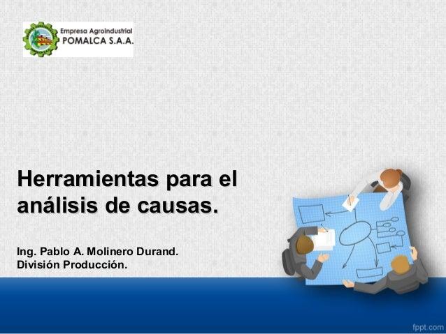 Herramientas para elHerramientas para elanálisis de causas.análisis de causas.Ing. Pablo A. Molinero Durand.División Produ...