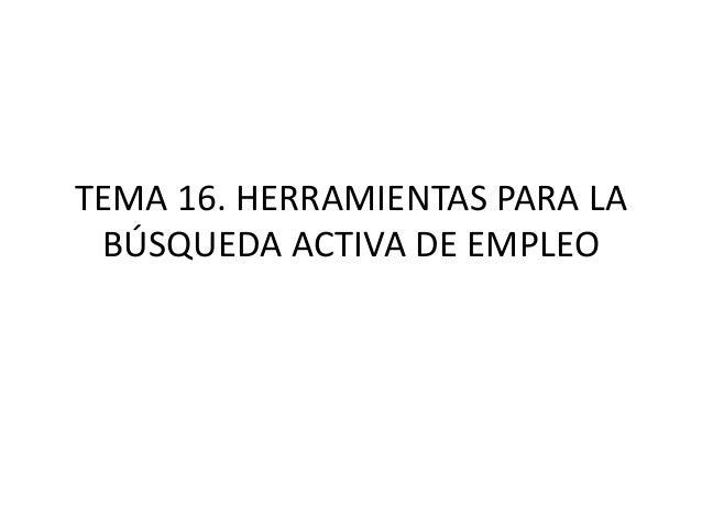 TEMA 16. HERRAMIENTAS PARA LA BÚSQUEDA ACTIVA DE EMPLEO