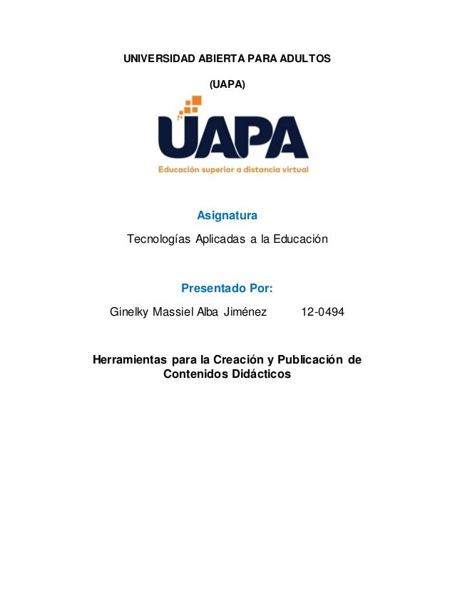 UNIVERSIDAD ABIERTA PARA ADULTOS (UAPA) Asignatura Tecnologías Aplicadas a la Educación Presentado Por: Ginelky Massiel Al...