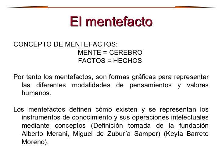 El mentefacto <ul><li>CONCEPTO DE MENTEFACTOS:  </li></ul><ul><li>MENTE = CEREBRO  </li></ul><ul><li>FACTOS = HECHOS  </li...