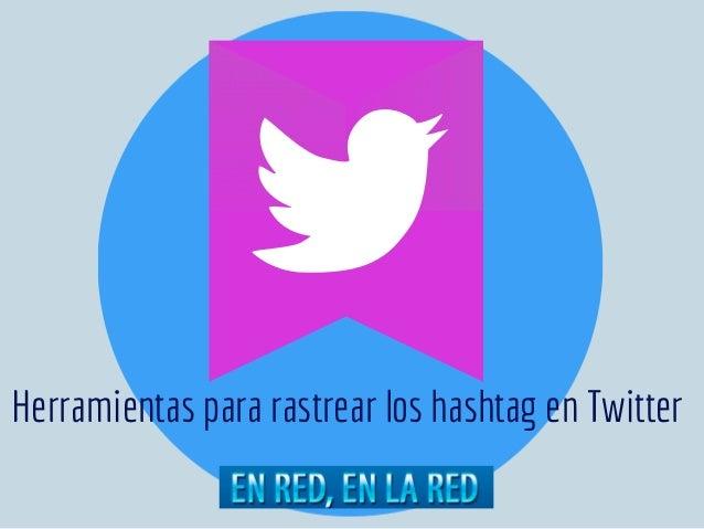 Herramientas para rastrear los hashtag en Twitter