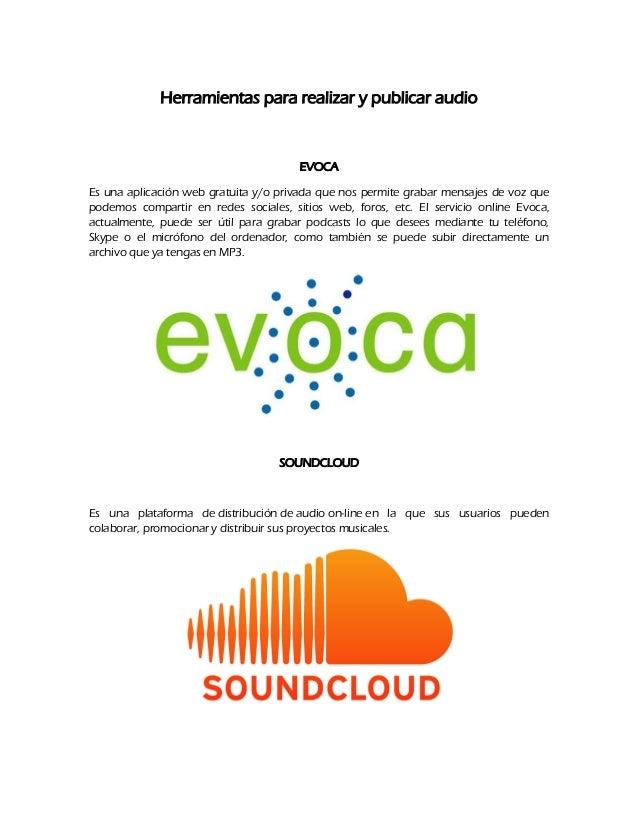 Herramientas para realizar y publicar audio  EVOCA  Es una aplicación web gratuita y/o privada que nos permite grabar mens...