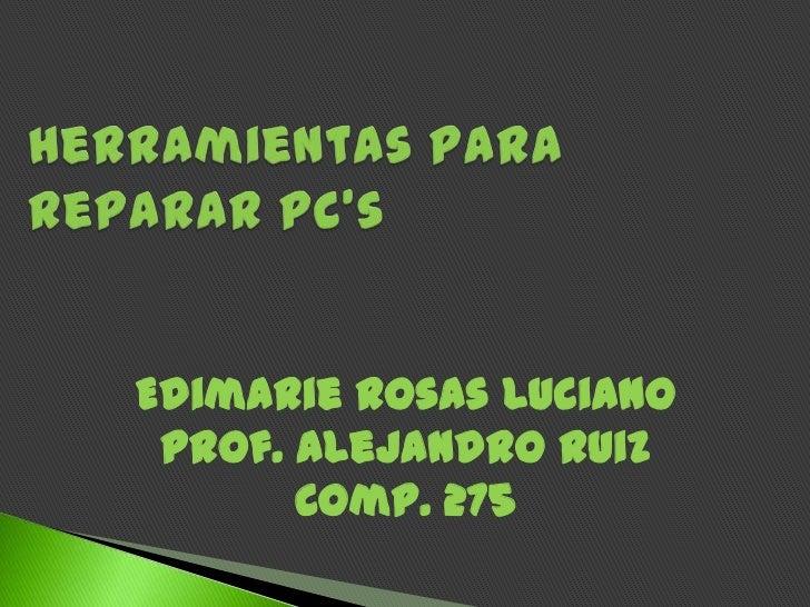 Edimarie Rosas Luciano Prof. Alejandro Ruiz       Comp. 275
