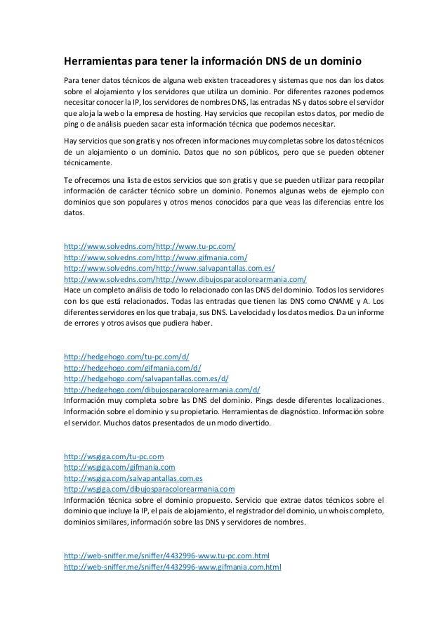Herramientas para tener la información DNS de un dominio  Para tener datos técnicos de alguna web existen traceadores y si...