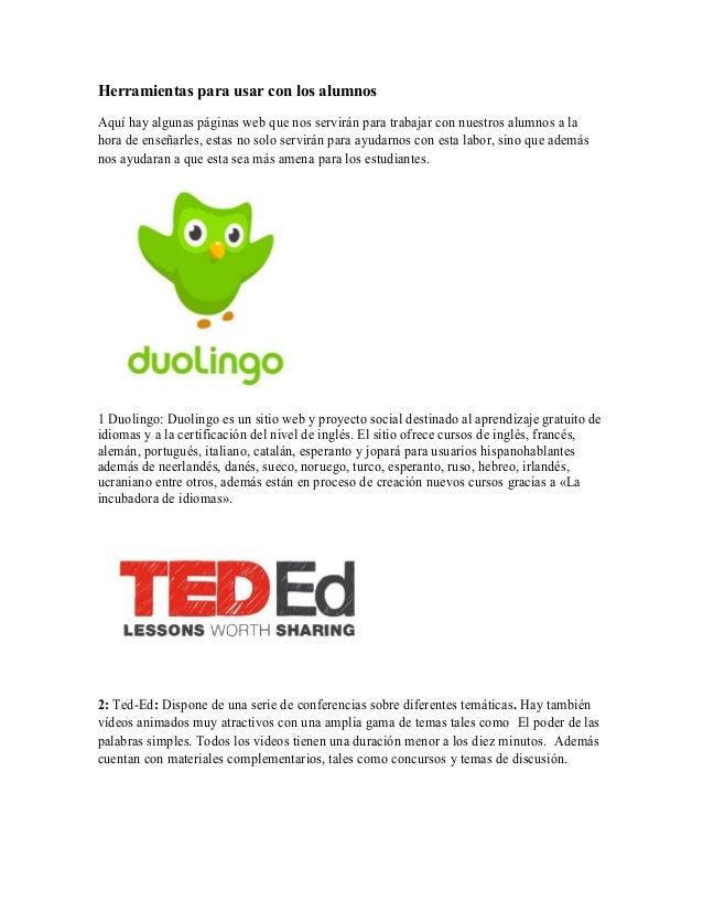 Herramientas para usar con los alumnos Aquí hay algunas páginas web que nos servirán para trabajar con nuestros alumnos a ...