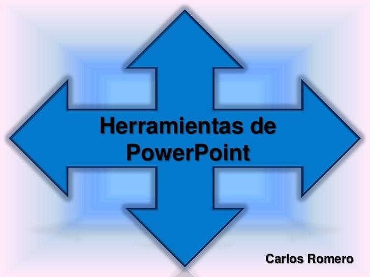 Herramientas de PowerPoint<br />Carlos Romero<br />