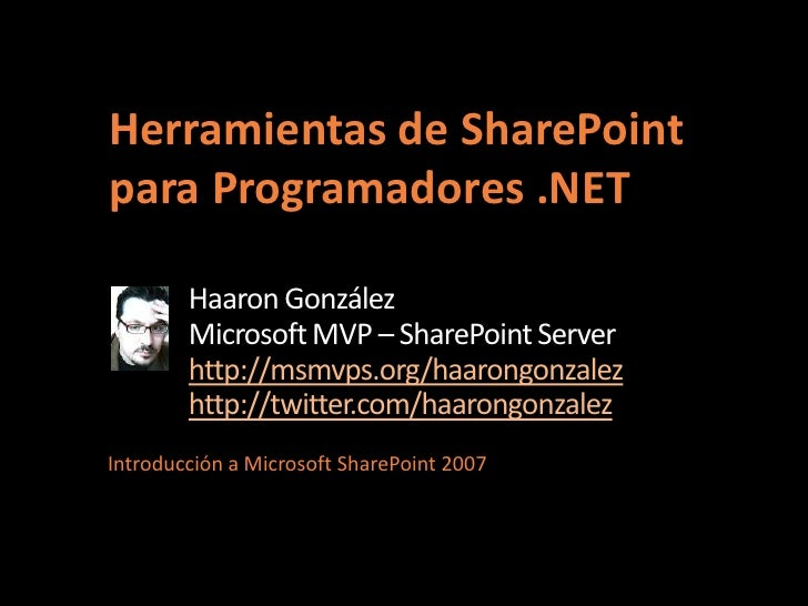 Herramientas de SharePointpara Programadores .NET        Haaron González        Microsoft MVP – SharePoint Server        h...